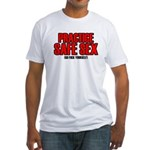 Practice safe sex, go fuck yo Fitted T-Shirt