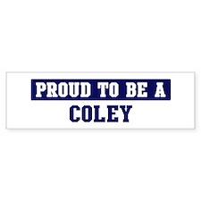 Proud to be Coley Bumper Bumper Sticker