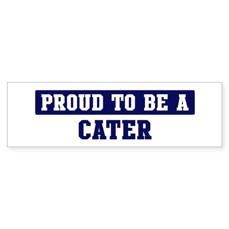 Proud to be Cater Bumper Sticker