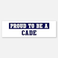Proud to be Cade Bumper Bumper Bumper Sticker