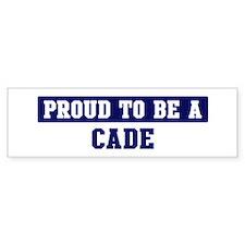 Proud to be Cade Bumper Bumper Sticker