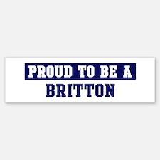 Proud to be Britton Bumper Bumper Bumper Sticker