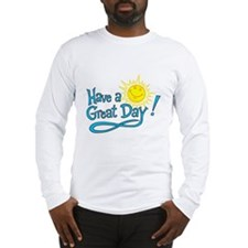 Have a Great Day Long Sleeve T-Shirt