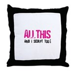 All This And I Sculpt too! Throw Pillow