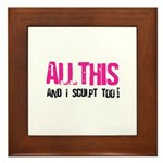 All This And I Sculpt too! Framed Tile