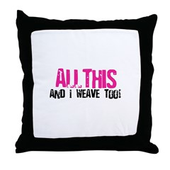 All This And I Weave too! Throw Pillow