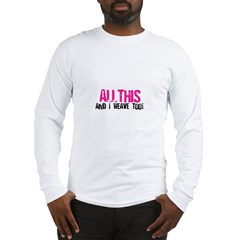 All This And I Weave too! Long Sleeve T-Shirt