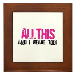 All This And I Weave too! Framed Tile