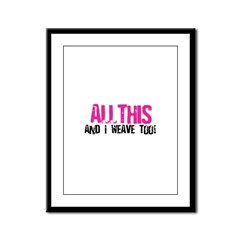 All This And I Weave too! Framed Panel Print