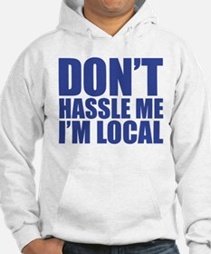 Dont Hassle me I'm Local Hoodie