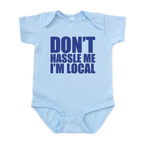 Dont Hassle me I'm Local Infant Bodysuit