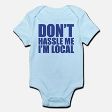 Dont Hassle me I'm Local Infant Bodysuit