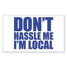 Dont Hassle me I'm Local Rectangle Bumper Stickers