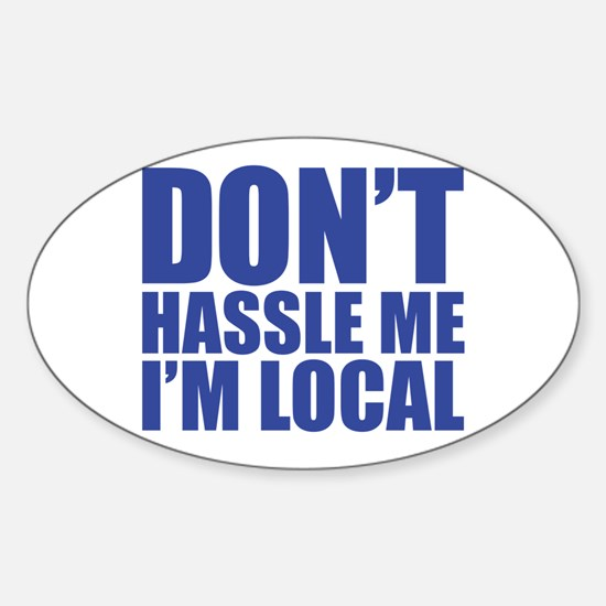 Dont Hassle me I'm Local Oval Decal