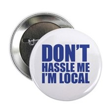 "Dont Hassle me I'm Local 2.25"" Button"