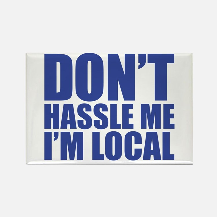 Dont Hassle me I'm Local Rectangle Magnet