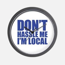 Dont Hassle me I'm Local Wall Clock
