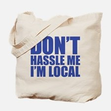 Dont Hassle me I'm Local Tote Bag
