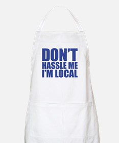 Dont Hassle me I'm Local BBQ Apron