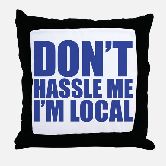 Dont Hassle me I'm Local Throw Pillow