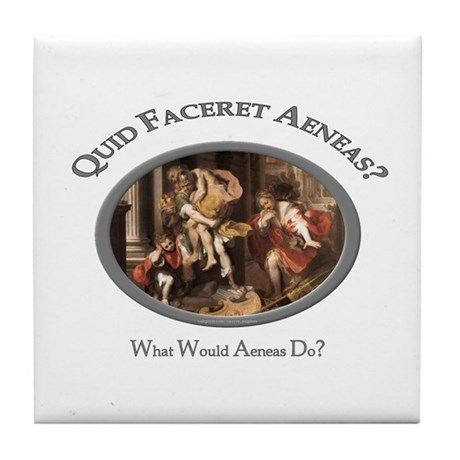 What Would Aeneas Do? Tile Coaster