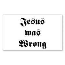 Jesus was Wrong Rectangle Decal