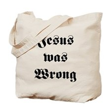 Jesus was Wrong Tote Bag