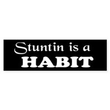 Stuntin is a Habit Bumper Car Sticker