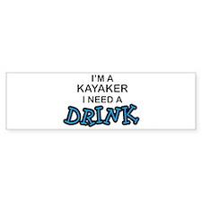 Kayaker Need a Drink Bumper Bumper Sticker