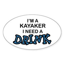 Kayaker Need a Drink Oval Decal