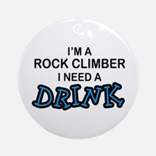 Rock Climber Need a Drink Ornament (Round)