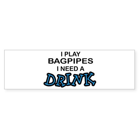 Bagpipes Need a Drink Bumper Sticker