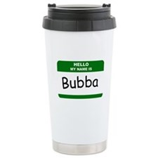HELLO MY NAME IS BUBBA Name Badge Travel Mug