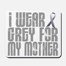 I Wear Grey For My Mother 16 Mousepad