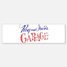Ray and Irwin's Garag Bumper Bumper Bumper Sticker