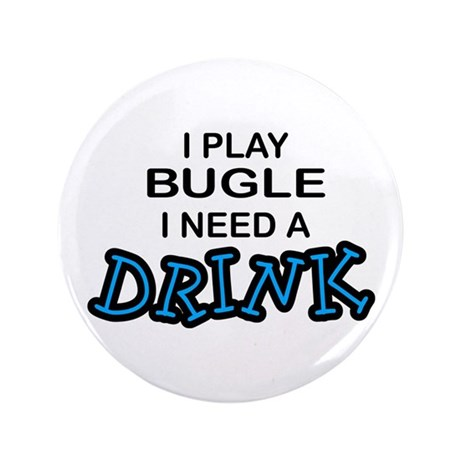"""Bugle Need a Drink 3.5"""" Button"""