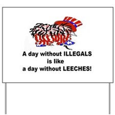 A day without illegals is lik Yard Sign