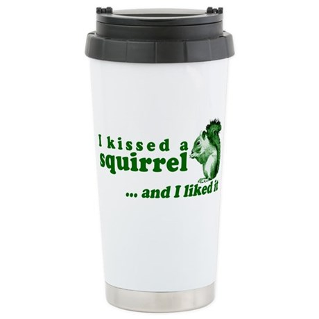I Kissed A Squirrel Stainless Steel Travel Mug