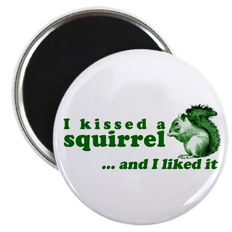 I Kissed A Squirrel Magnet