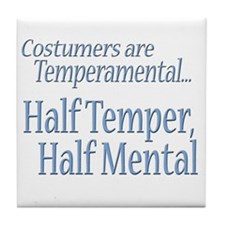 Temperamental Costumer Tile Coaster