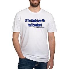 If You Love Me You'd Swallow Shirt