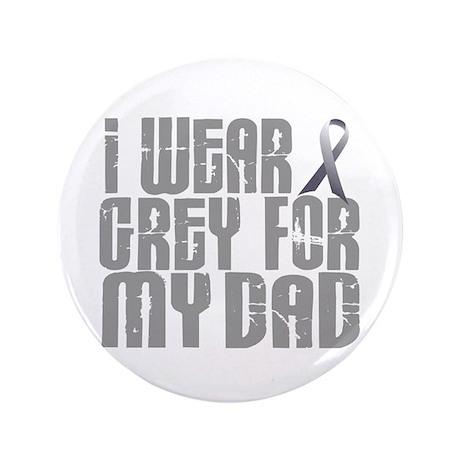 "I Wear Grey For My Dad 16 3.5"" Button"