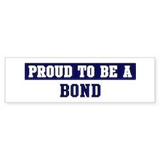 Proud to be Bond Bumper Bumper Sticker