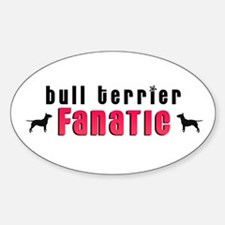 Bull Terrier Fanatic Oval Decal