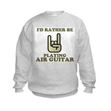 Rather Be Playing Air Guitar Sweatshirt