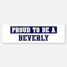 Proud to be Beverly Bumper Bumper Bumper Sticker