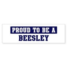 Proud to be Beesley Bumper Bumper Sticker
