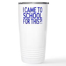 Came To School Travel Mug