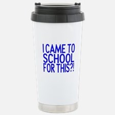 Came To School Travel Mug