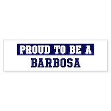 Proud to be Barbosa Bumper Bumper Sticker